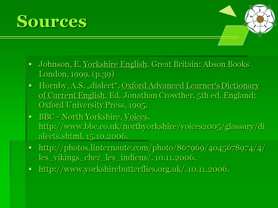 "Sources  Johnson, E. Yorkshire English. Great Britain: Abson Books London, 1999. (p.39)  Hornby, A.S. ""dialect"". Oxford Advanced Learner's Dictionar"