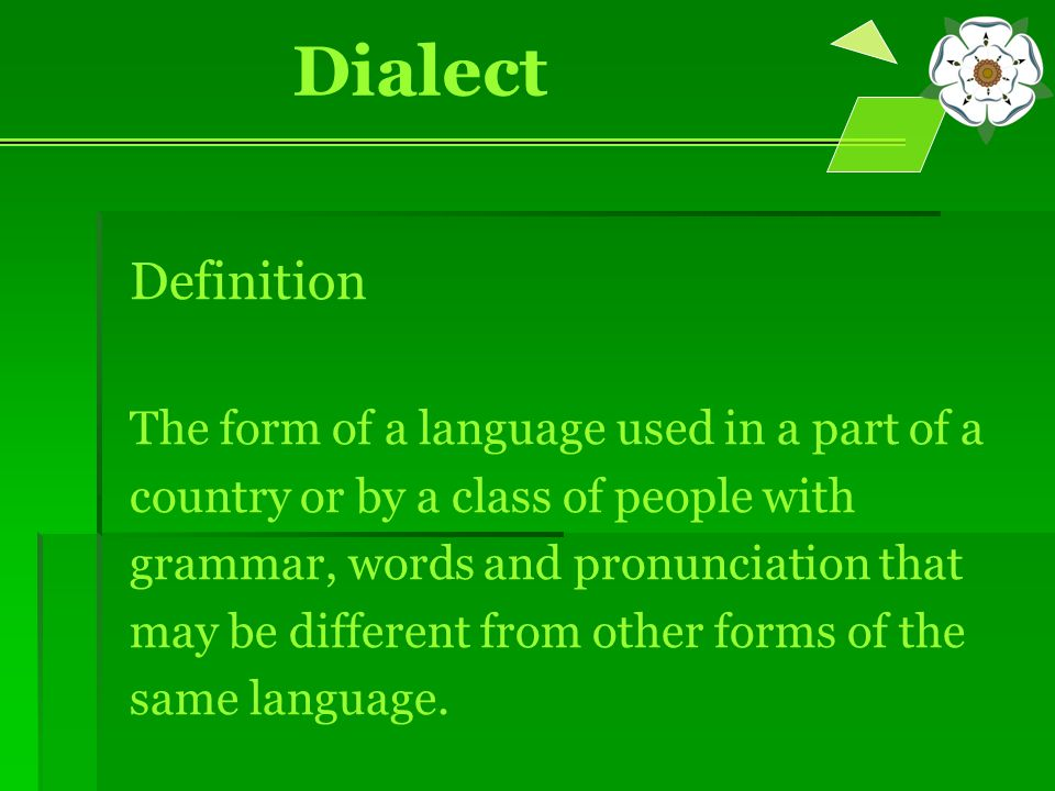 Definition The form of a language used in a part of a country or by a class of people with grammar, words and pronunciation that may be different from other forms of the same language.
