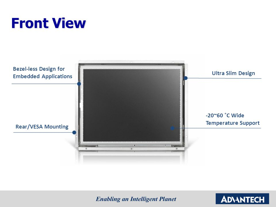 IDS-3119 Q3'12 Roadmap of IDS-3000 (Open Frame) 2012 0 ~ 45°C0 ~ 50°C-5 ~ 60°C DevelopingPlanningAvailable -20 ~ 60°C-20 ~ 70°C 12.1'' IDS-3112 Q3'12 IDS-3112E Q3'12 12 LED backlight SVGA (800 x 600) 450 nits brightness Resistive Touch PCT (Project base) 12 LED backlight SVGA (800 x 600) 450 nits brightness Resistive Touch PCT (Project base) 19'' 19 LED backlight SXGA (1280x 1024) 350 nits brightness Resistive Touch PCT (Project base) 6.5''