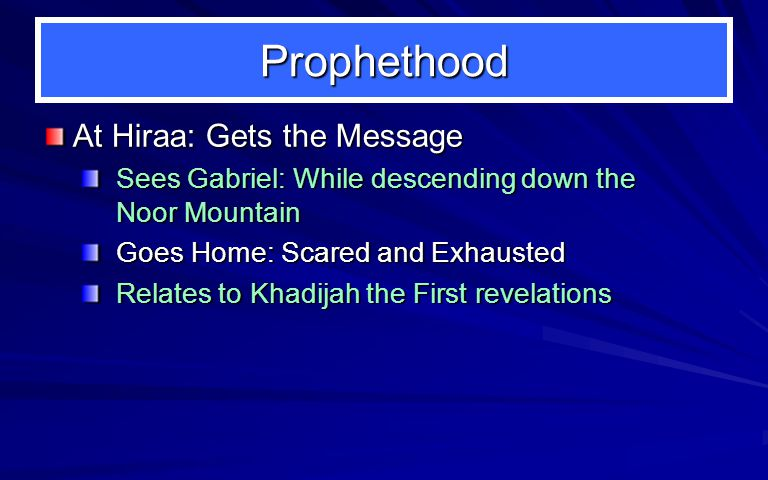 Prophethood At Hiraa: Gets the Message Sees Gabriel: While descending down the Noor Mountain Goes Home: Scared and Exhausted Relates to Khadijah the First revelations