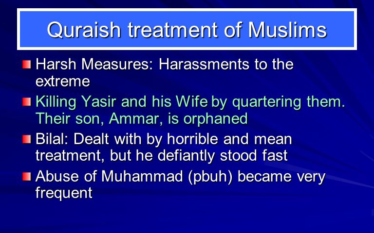 Quraish treatment of Muslims Harsh Measures: Harassments to the extreme Killing Yasir and his Wife by quartering them.