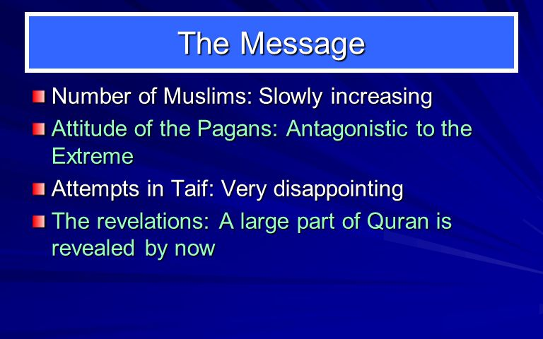 The Message Number of Muslims: Slowly increasing Attitude of the Pagans: Antagonistic to the Extreme Attempts in Taif: Very disappointing The revelations: A large part of Quran is revealed by now