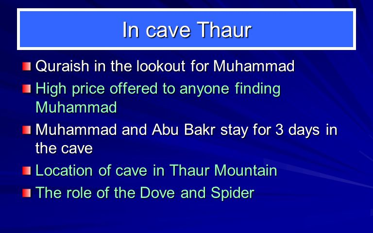 In cave Thaur Quraish in the lookout for Muhammad High price offered to anyone finding Muhammad Muhammad and Abu Bakr stay for 3 days in the cave Location of cave in Thaur Mountain The role of the Dove and Spider