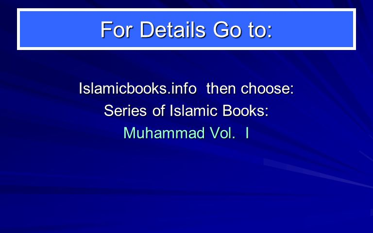 For Details Go to: Islamicbooks.info then choose: Series of Islamic Books: Muhammad Vol. I