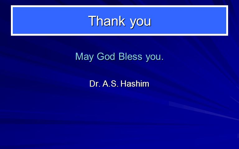 Thank you May God Bless you. Dr. A.S. Hashim