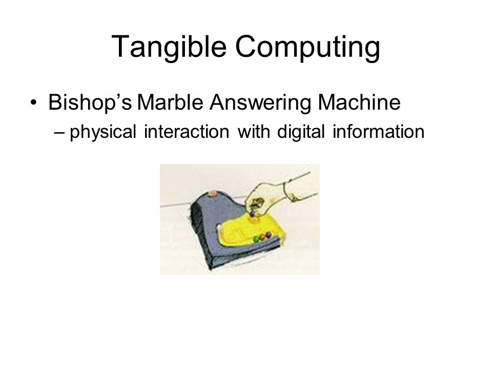 Tangible Computing Bishop's Marble Answering Machine –physical interaction with digital information