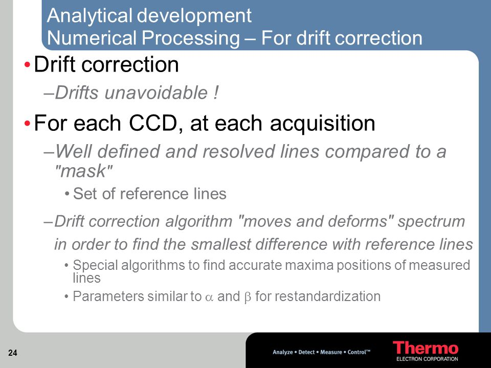 24 Analytical development Numerical Processing – For drift correction Drift correction –Drifts unavoidable .