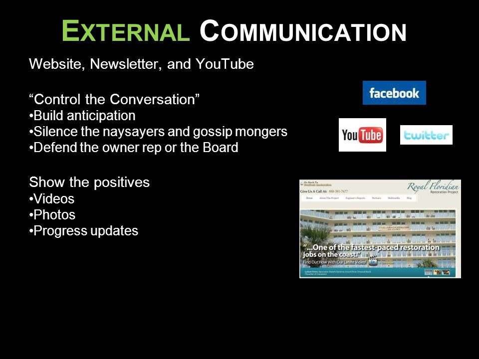 "E XTERNAL C OMMUNICATION Website, Newsletter, and YouTube ""Control the Conversation"" Build anticipation Silence the naysayers and gossip mongers Defen"