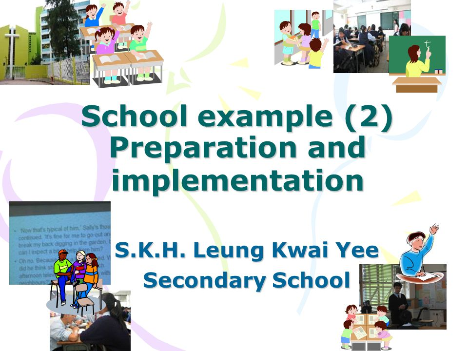 School example (2) Preparation and implementation S.K.H. Leung Kwai Yee Secondary School