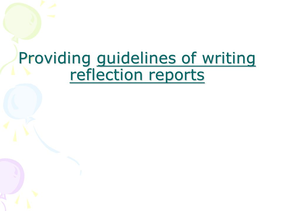 Providing guidelines of writing reflection reports