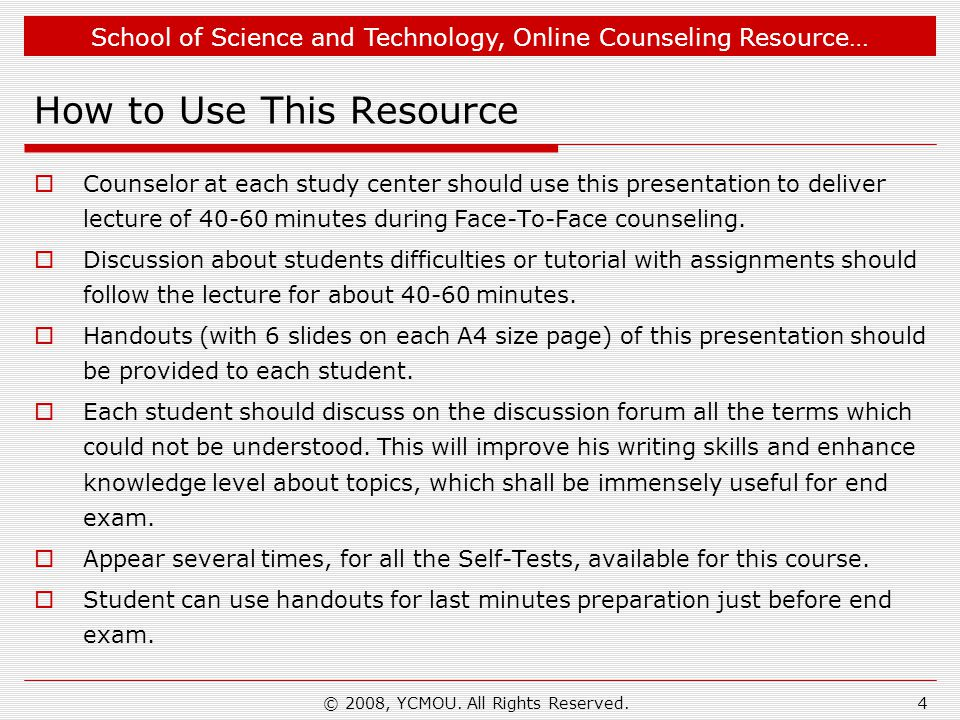 School of Science and Technology, Online Counseling Resource… © 2008, YCMOU. All Rights Reserved.4 How to Use This Resource  Counselor at each study