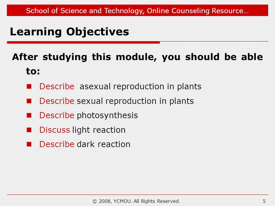 School of Science and Technology, Online Counseling Resource… © 2008, YCMOU. All Rights Reserved.5 Learning Objectives After studying this module, you