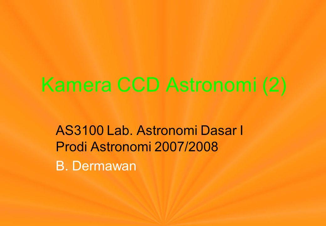 Kamera CCD Astronomi (2) AS3100 Lab. Astronomi Dasar I Prodi Astronomi 2007/2008 B. Dermawan