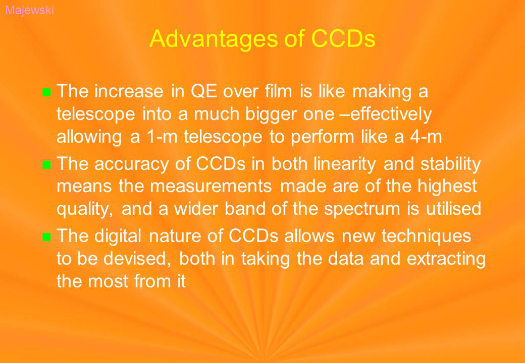 Advantages of CCDs The increase in QE over film is like making a telescope into a much bigger one –effectively allowing a 1-m telescope to perform lik