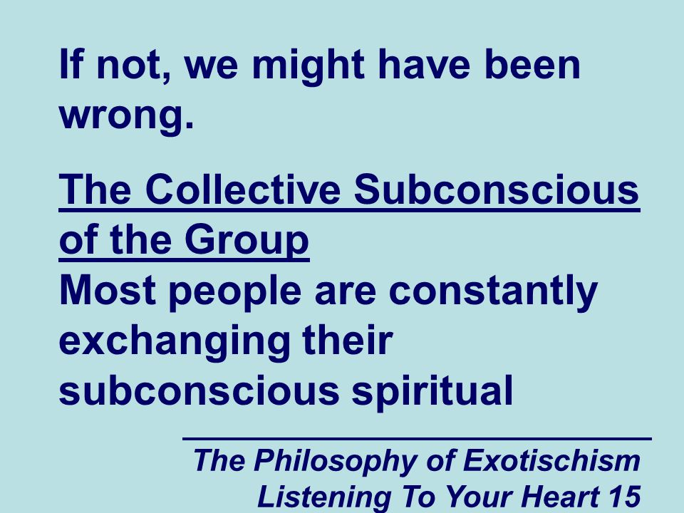 The Philosophy of Exotischism Listening To Your Heart 15 If not, we might have been wrong.