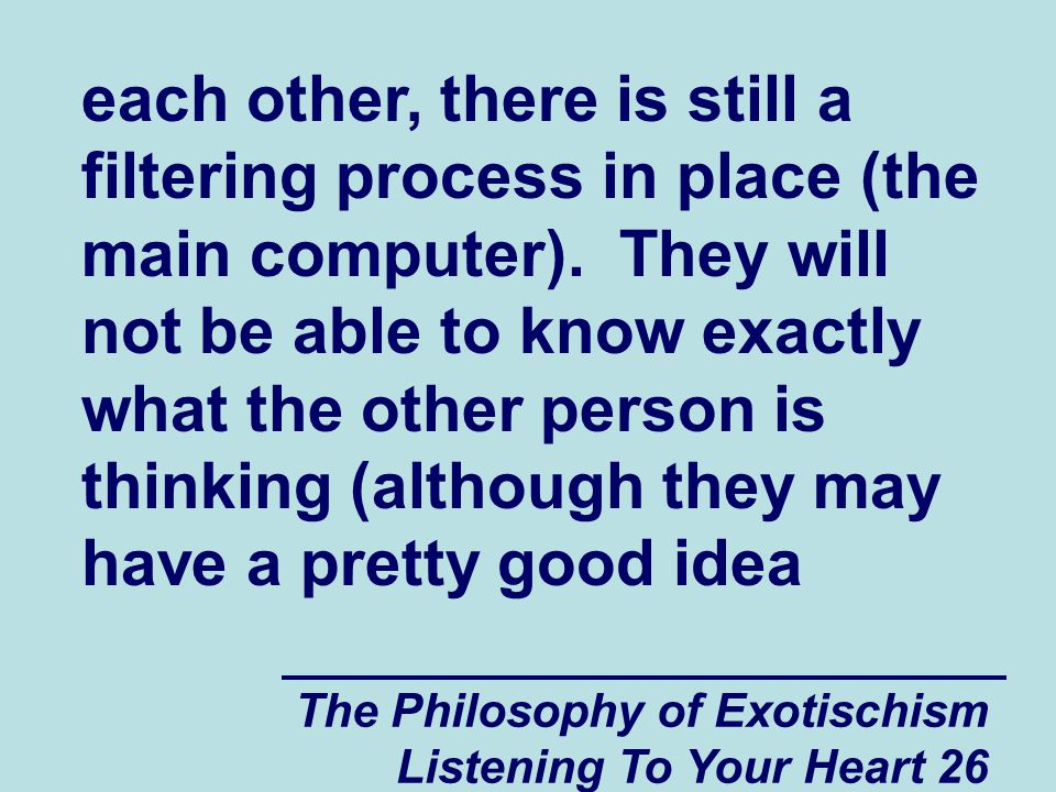 The Philosophy of Exotischism Listening To Your Heart 26 each other, there is still a filtering process in place (the main computer).