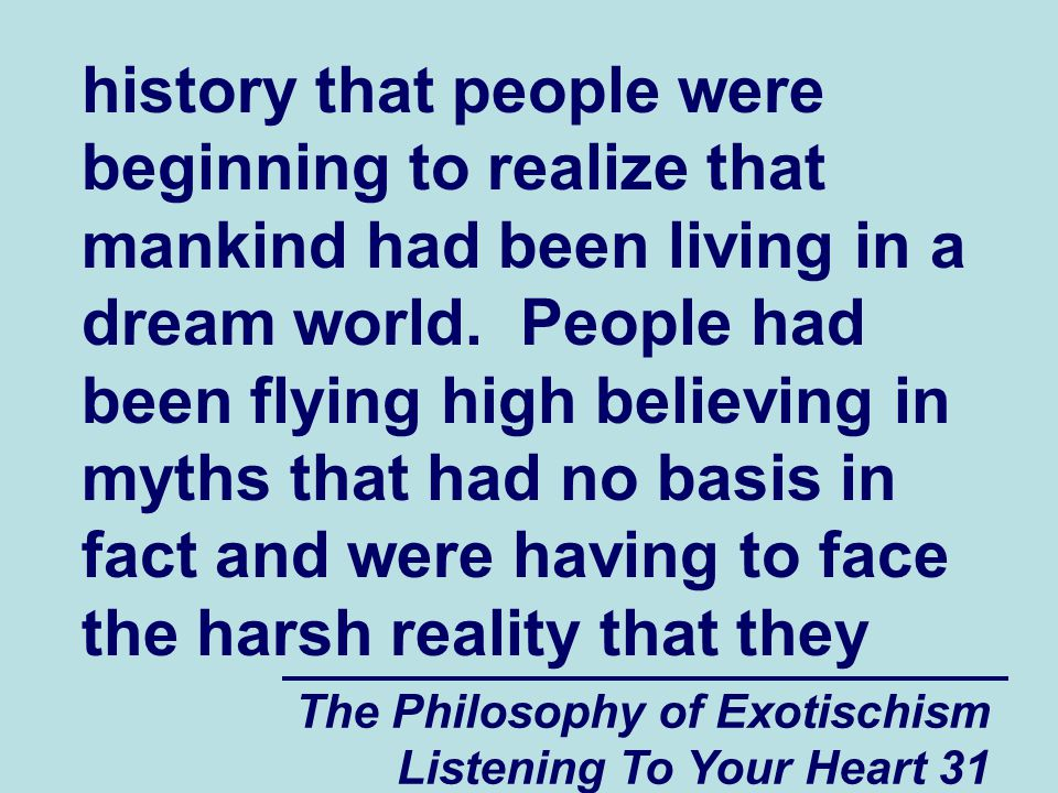 The Philosophy of Exotischism Listening To Your Heart 31 history that people were beginning to realize that mankind had been living in a dream world.