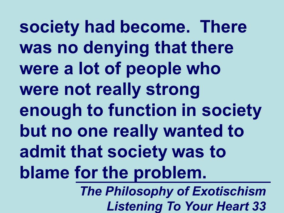 The Philosophy of Exotischism Listening To Your Heart 33 society had become.