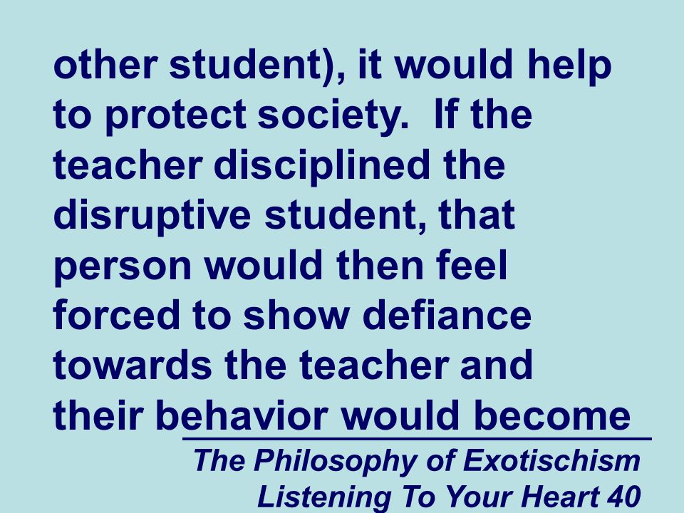The Philosophy of Exotischism Listening To Your Heart 40 other student), it would help to protect society.