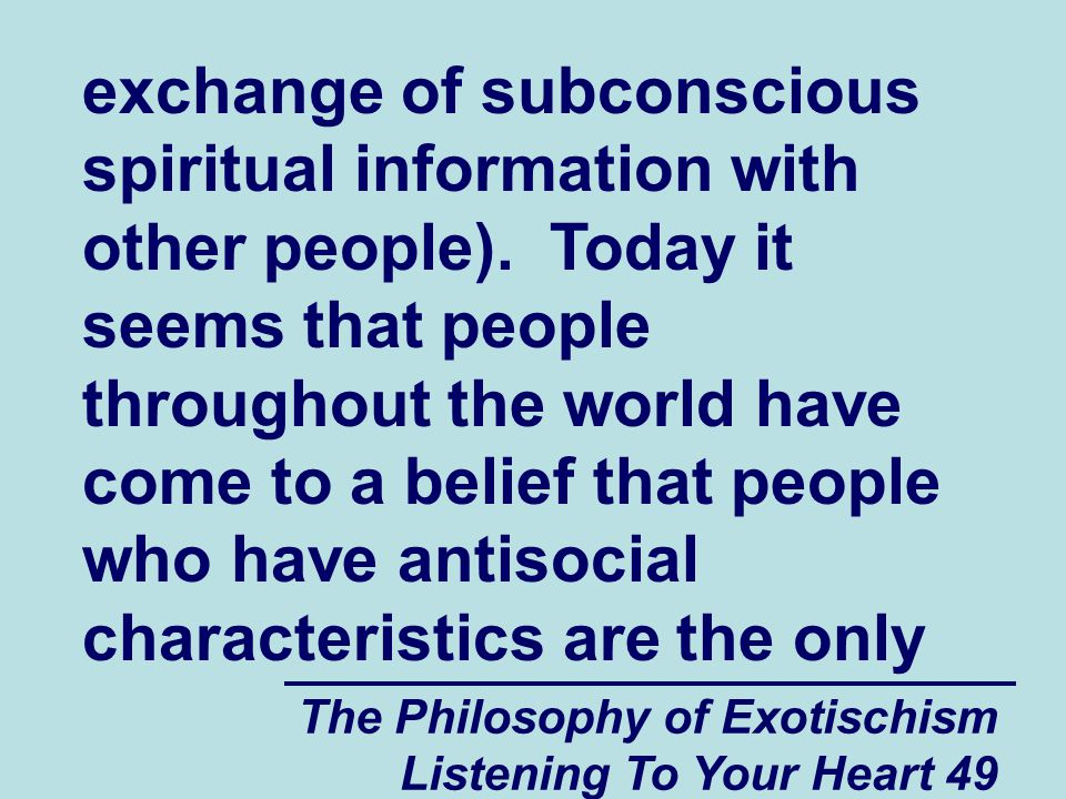 The Philosophy of Exotischism Listening To Your Heart 49 exchange of subconscious spiritual information with other people).