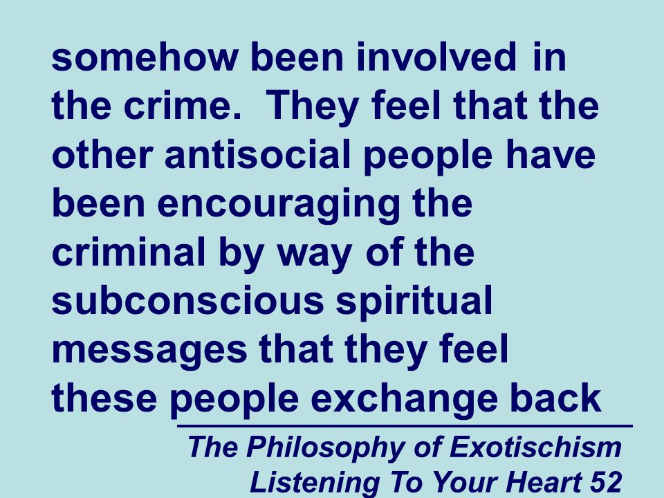 The Philosophy of Exotischism Listening To Your Heart 52 somehow been involved in the crime.