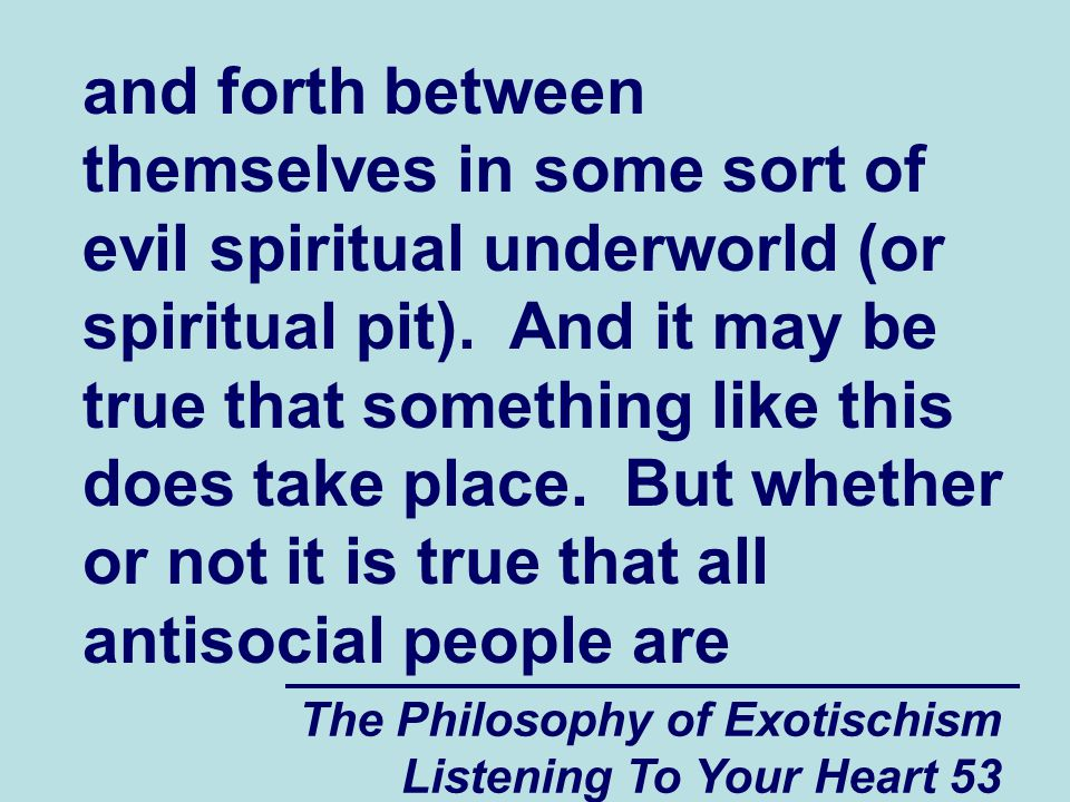 The Philosophy of Exotischism Listening To Your Heart 53 and forth between themselves in some sort of evil spiritual underworld (or spiritual pit).
