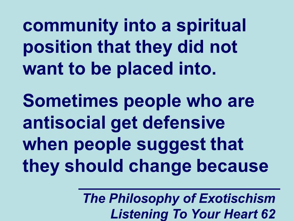 The Philosophy of Exotischism Listening To Your Heart 62 community into a spiritual position that they did not want to be placed into.