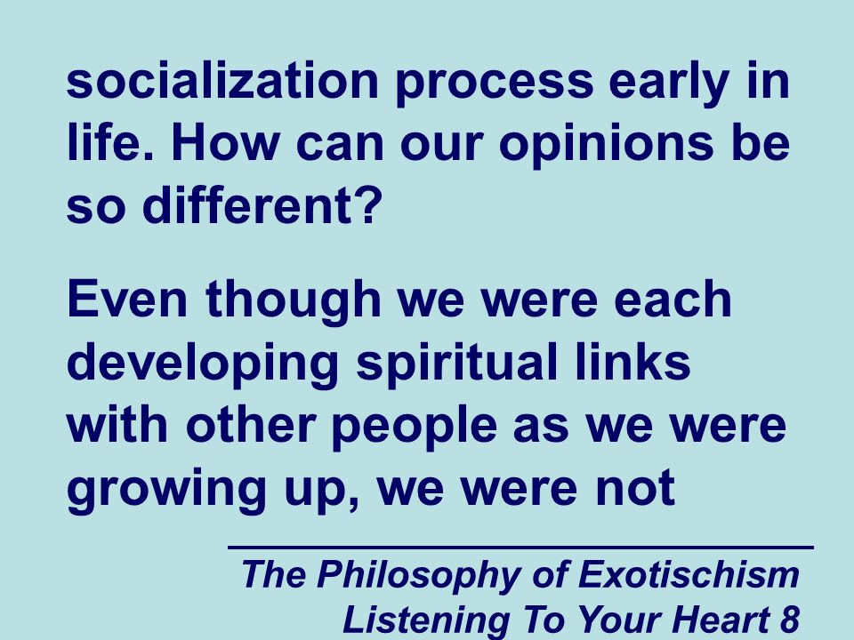 The Philosophy of Exotischism Listening To Your Heart 8 socialization process early in life.