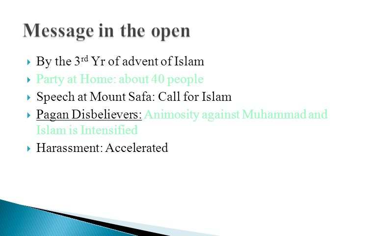  By the 3 rd Yr of advent of Islam  Party at Home: about 40 people  Speech at Mount Safa: Call for Islam  Pagan Disbelievers: Animosity against Muhammad and Islam is Intensified  Harassment: Accelerated
