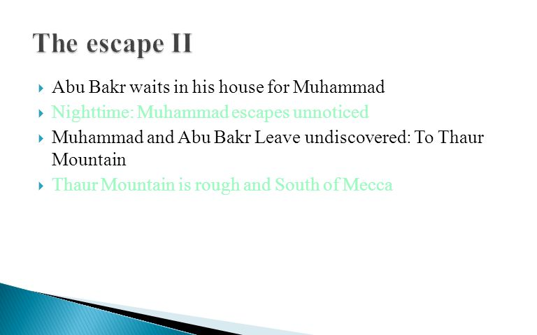  Abu Bakr waits in his house for Muhammad  Nighttime: Muhammad escapes unnoticed  Muhammad and Abu Bakr Leave undiscovered: To Thaur Mountain  Thaur Mountain is rough and South of Mecca