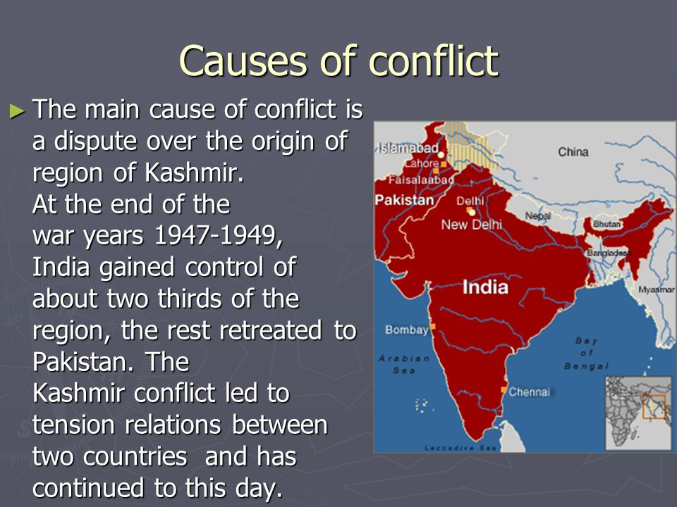 Causes of conflict ► The main cause of conflict is a dispute over the origin of region of Kashmir.