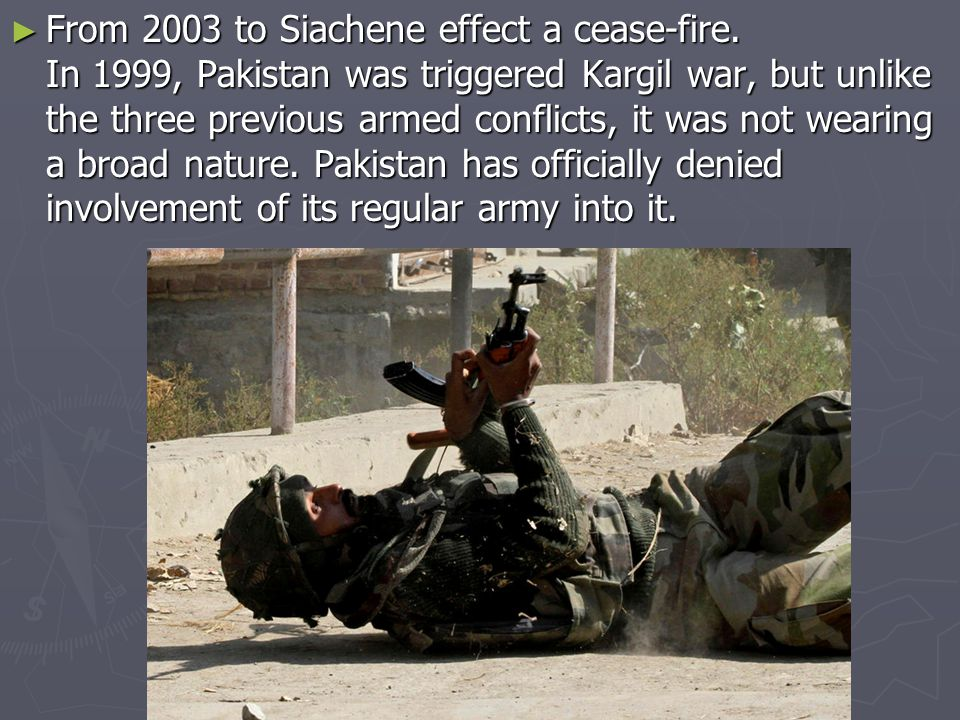 ► From 2003 to Siachene effect a cease-fire.
