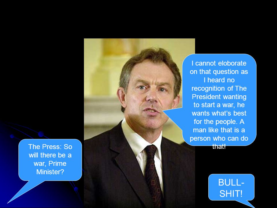 The Press: So will there be a war, Prime Minister.