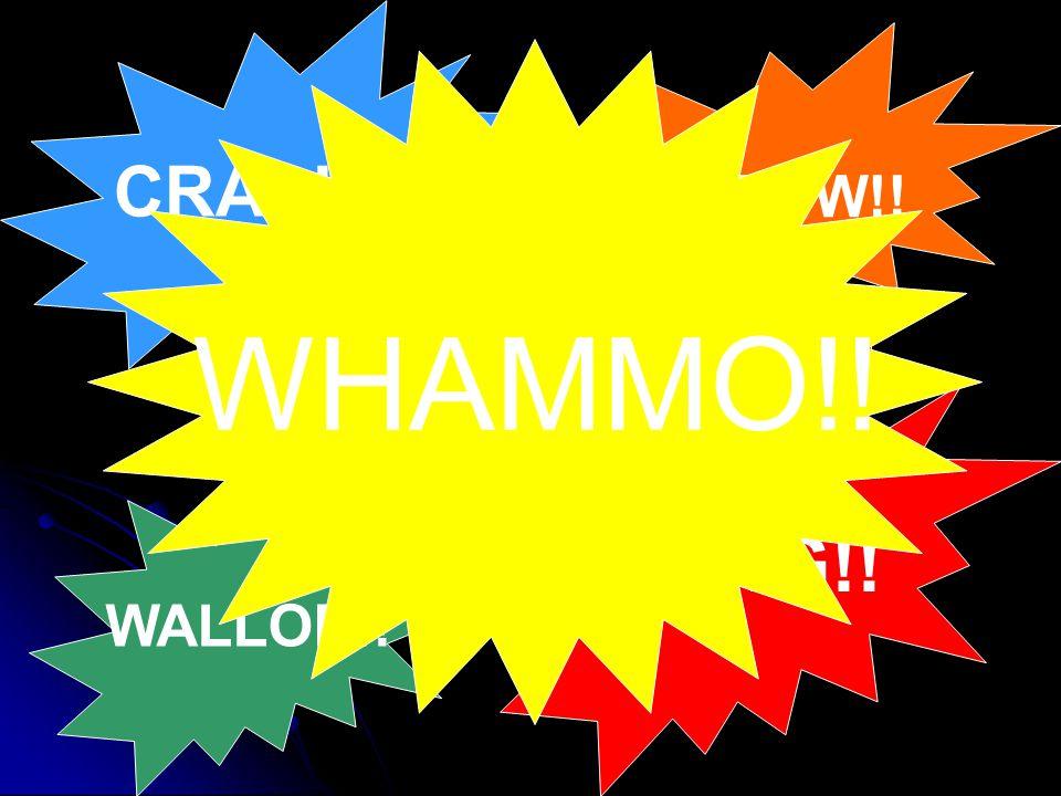 CRASH!! BANG!! WALLOP!! KAPOW!! WHAMMO!!