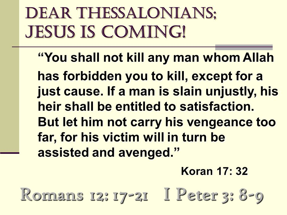 "Dear Thessalonians; Jesus is coming! ""You shall not kill any man whom Allah has forbidden you to kill, except for a just cause. If a man is slain unju"