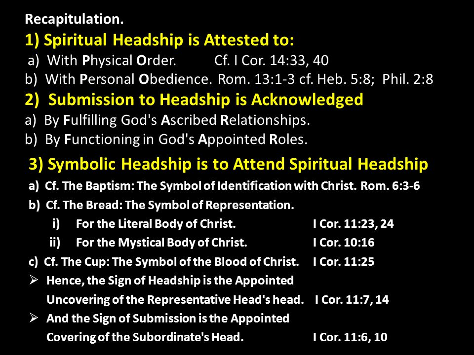 Recapitulation.1) Spiritual Headship is Attested to: a) With Physical Order.Cf.