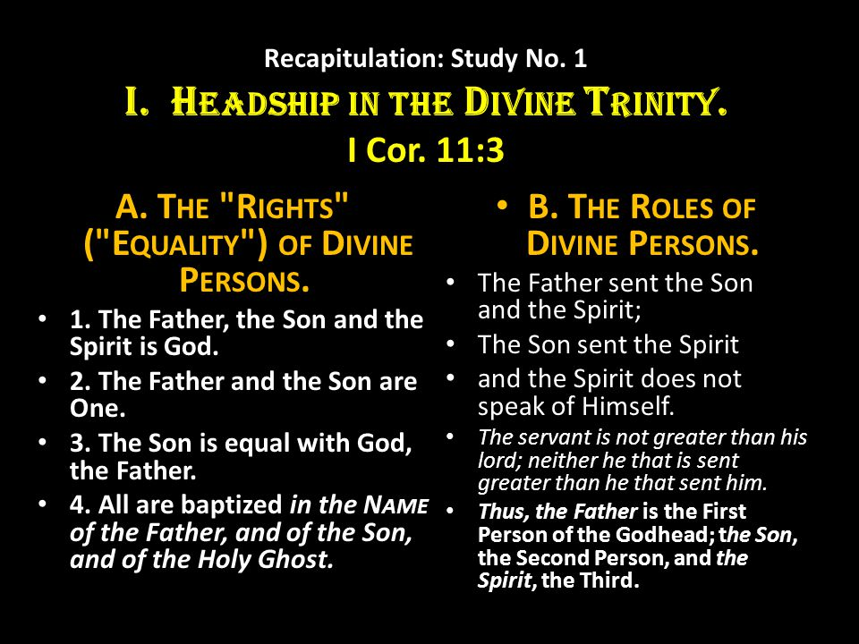 Recapitulation: Study No. 1 I. H EADSHIP IN THE D IVINE T RINITY. I Cor. 11:3 A. T HE