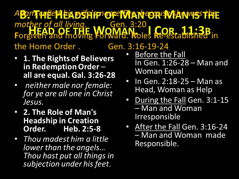 B. T HE H EADSHIP OF M AN OR M AN IS THE H EAD OF THE W OMAN.I C OR. 11:3 B 1. The Rights of Believers in Redemption Order – all are equal. Gal. 3:26-