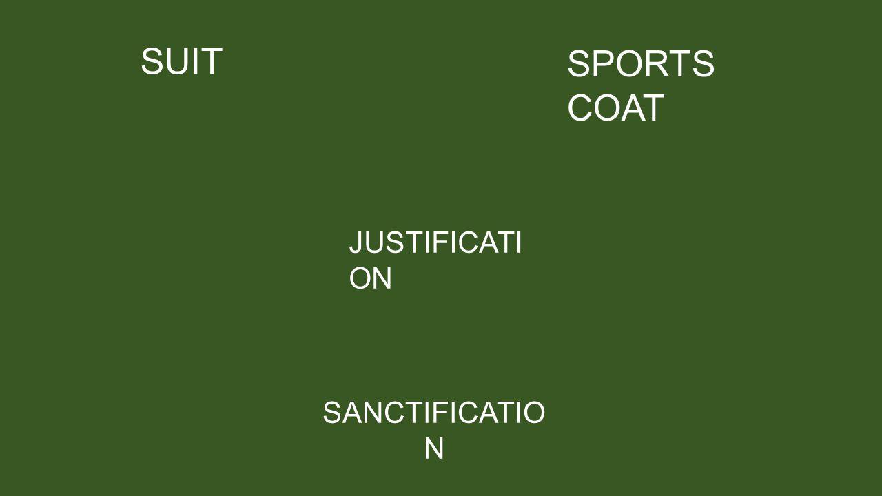 SUIT SPORTS COAT SANCTIFICATIO N JUSTIFICATI ON