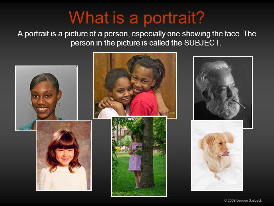 © 2008 George Garbeck What is a portrait.