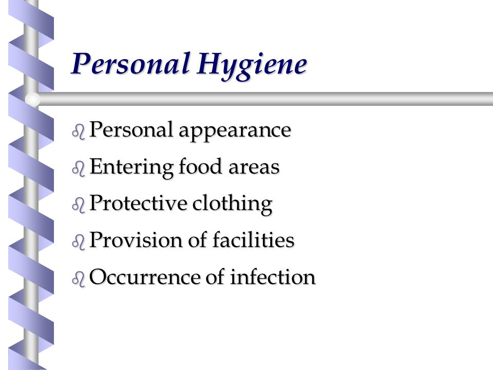 Personal Hygiene b Personal appearance b Entering food areas b Protective clothing b Provision of facilities b Occurrence of infection