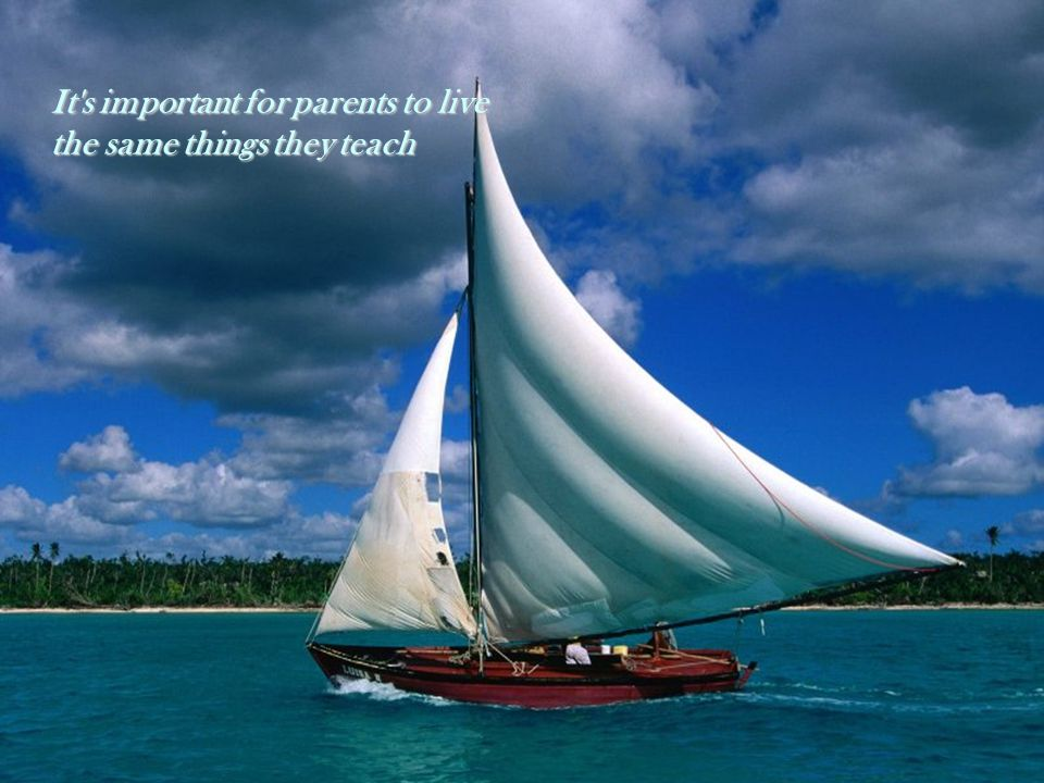 It s important for parents to live the same things they teach
