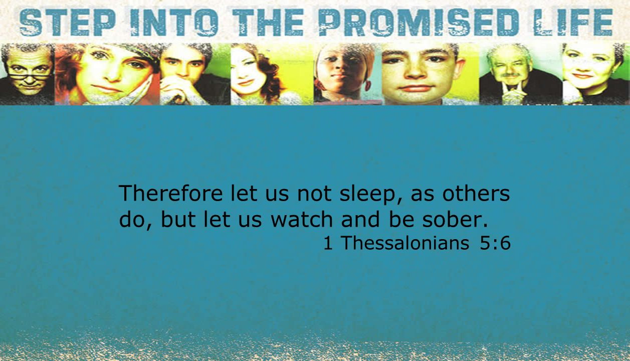 textbox center Therefore let us not sleep, as others do, but let us watch and be sober.
