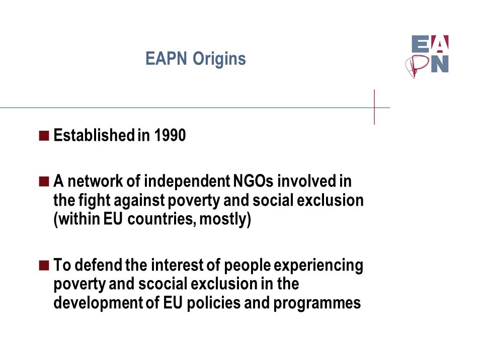 EAPN Membership and Financing  26 National Networks  23 European Organisations  Recieves fiancial supporet from the European Connission