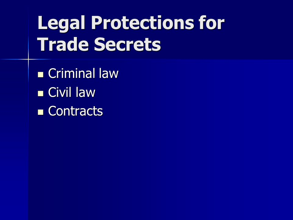 Legal Protections for Trade Secrets Criminal law Criminal law Civil law Civil law Contracts Contracts