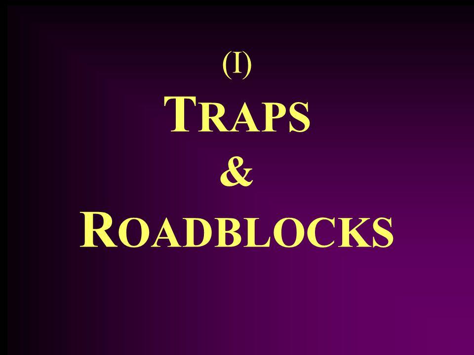 (I) T RAPS & R OADBLOCKS