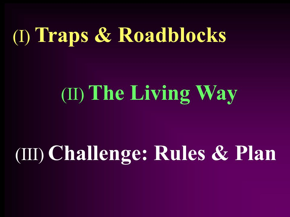 (III) Challenge: Rules & Plan (II) The Living Way (I) Traps & Roadblocks