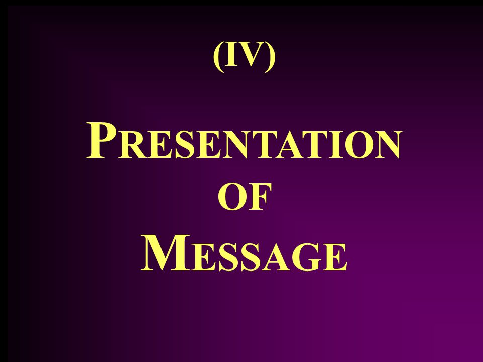 (IV) P RESENTATION OF M ESSAGE