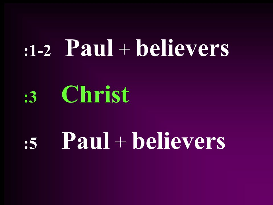 :1-2 Paul + believers :3 Christ :5 Paul + believers