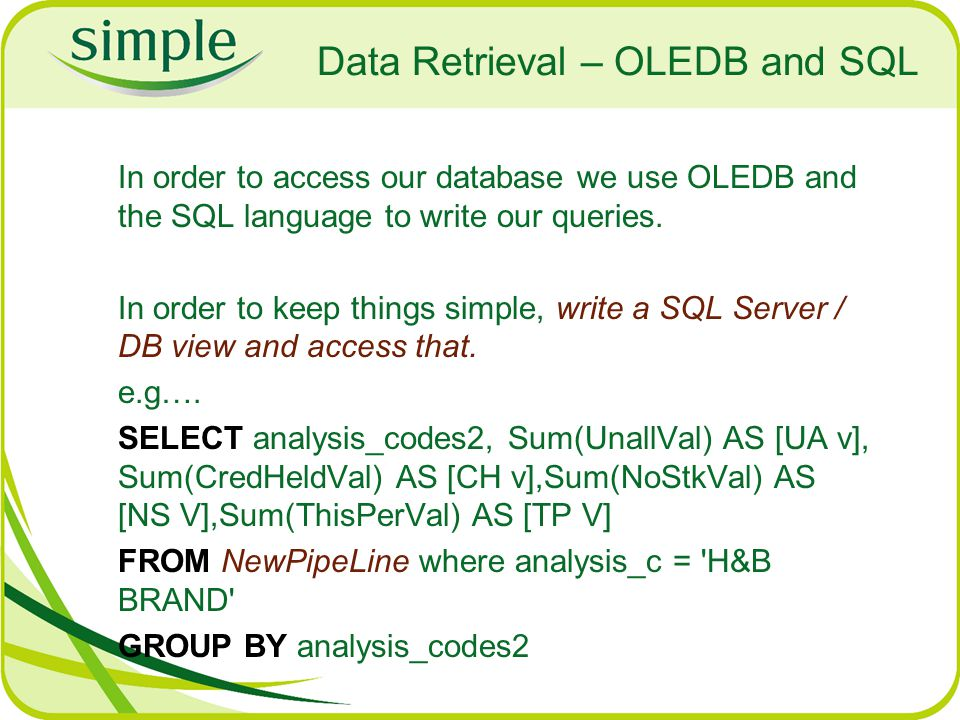 Data Retrieval – OLEDB and SQL In order to access our database we use OLEDB and the SQL language to write our queries.